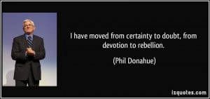 More Phil Donahue Quotes