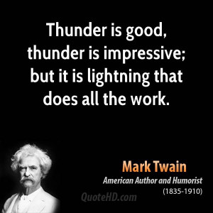 ... , thunder is impressive; but it is lightning that does all the work