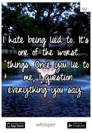hate being lied to quotes | hate being lied to. It's one of the worst ...