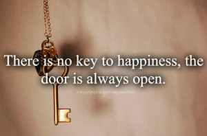 There is no key to happiness,the door is always open :)