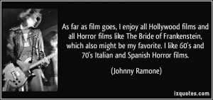 Hollywood films and all Horror films like The Bride of Frankenstein ...