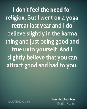 don't feel the need for religion. But I went on a yoga retreat last ...