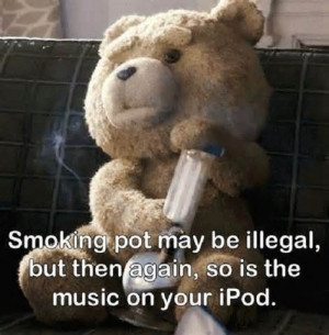 Smoking Pot May Be Illegal But Then Again So Is The Music On Your Ipod ...