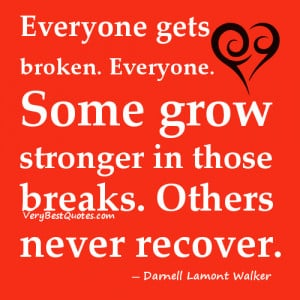 Broken heart quotes - Everyone gets broken. Everyone. Some grow ...