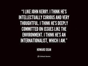 like John Kerry. I think he's intellectually curious and very ...