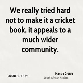 Hansie Cronje - We really tried hard not to make it a cricket book, it ...