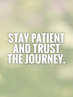 Trust Quotes Patience Quotes Journey Quotes