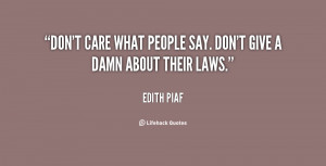 Don't care what people say. Don't give a damn about their laws.""