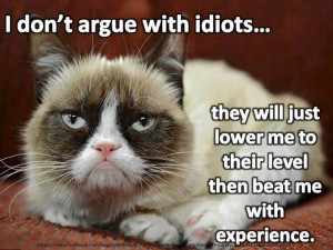 don't argue with an idiots…