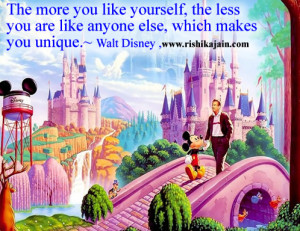 ... less you are like anyone else, which makes you unique.~ Walt Disney