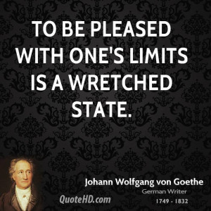 To be pleased with one's limits is a wretched state.