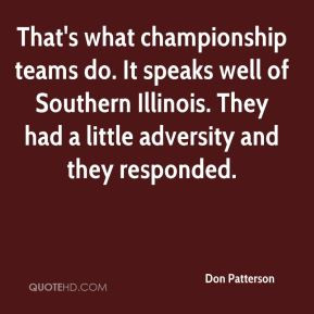 That's what championship teams do. It speaks well of Southern Illinois ...