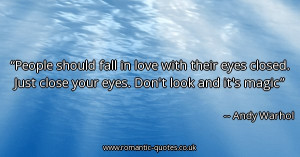 people-should-fall-in-love-with-their-eyes-closed-just-close-your-eyes ...