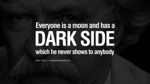 moon, and has a dark side which he never shows to anybody. Wise Quotes ...