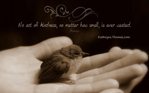 No Act of Kindness…