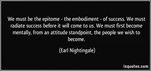 We must be the epitome - the embodiment - of success. We must radiate ...