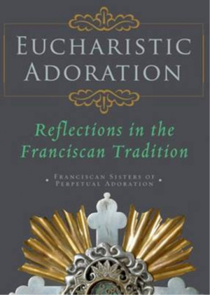 Eucharistic Adoration (Franciscan Sisters) - Paperback