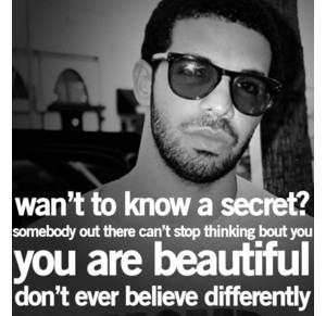 Drake: Want to know a secret?