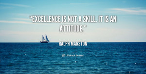 quote-Ralph-Marston-excellence-is-not-a-skill-it-is-292