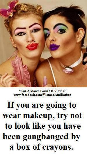 If you are going to wear makeup, try not to look like you're been ...