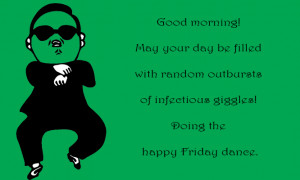 Good morning! May your day be filled with random outbursts of ...