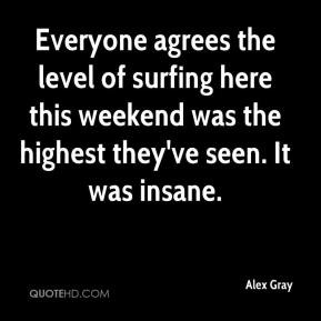 Alex Gray - Everyone agrees the level of surfing here this weekend was ...