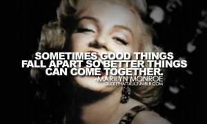 Sometimes good things fall apart so better things can come together ...