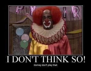 think so homie don t play that homie the clown