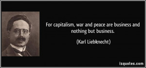 For capitalism, war and peace are business and nothing but business ...