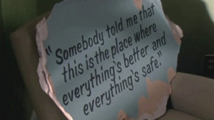... this is the place where everything's better and everything's safe