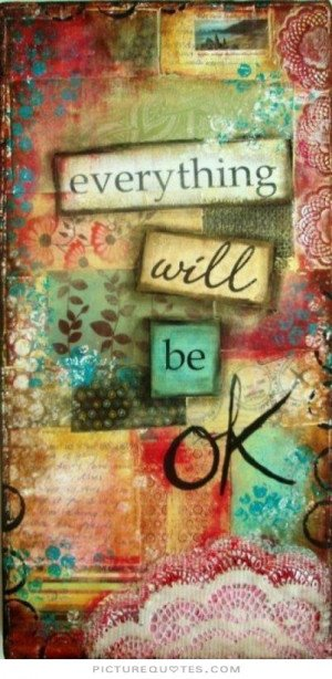 Everything will be ok. Picture Quote #1