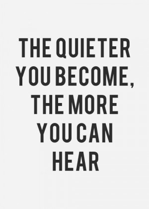 ... Poster>> The quieter you become the more you can hear. #quote #taolife