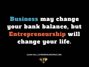 Business may change your bank balance, but Entrepreneurship will ...