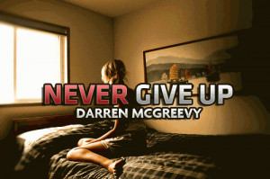 never give up 2 up 0 down darren mcgreevy quotes added by ...