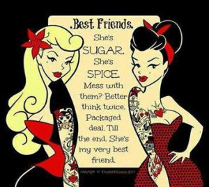 BEST FRIENDS • She's Sugar She's Spice ° Mess With Them? Better ...