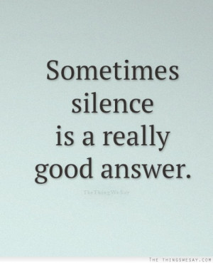 Sometimes Silence Is A really Good Answer Facebook Quote