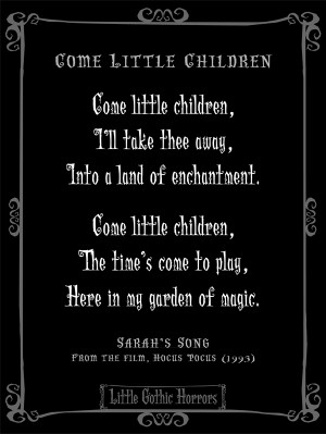 Come little children, I'll take thee away...