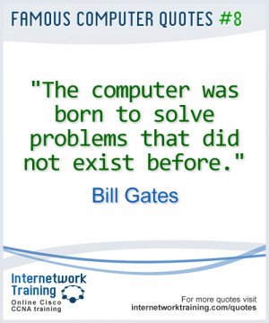 Quotes: Computers were born to...