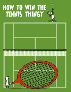 Funny tennis quote: How to win the tennis, thingy. More