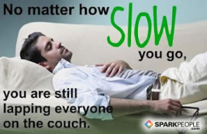 Motivational Quote - No matter how slow you go, you are still lapping ...