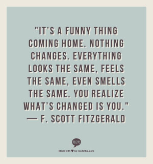 change coming home funny thing quotes sayings the same you