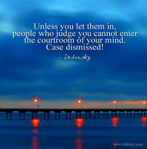 Unless you let them in, people who judge you cannot enter the ...