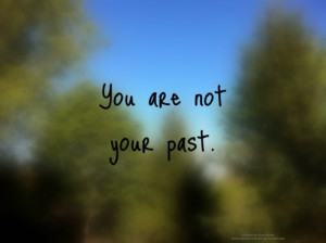 You are far more greater than your past mistakes. Remember: