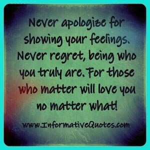 Never apologize for showing your feelings