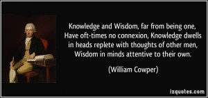 Knowledge and Wisdom, far from being one, Have oft-times no connexion ...