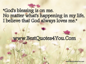 God Blessing Is On Me No Matter What Is Happening In My Life Quote For ...