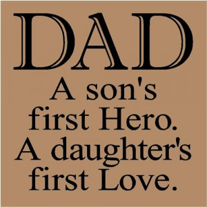 ... Quotes Funny from Daughter: Dad. A son's first Hero. A daughter's
