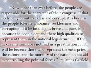 James Garfield Quote. Absolutely true. If our country is run into the ...