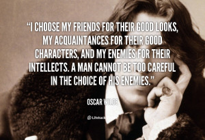 quote-Oscar-Wilde-i-choose-my-friends-for-their-good-470.png