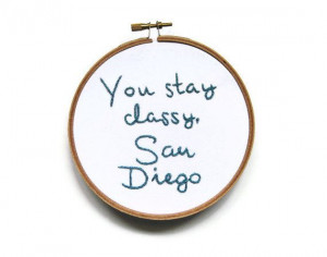 Hand Embroidered Hoop Art - You Stay Classy : Will Ferrell Movie Quote ...